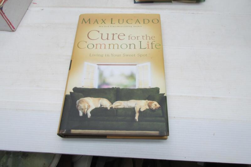 Cure for the Common Life : Living in Your Sweet Spot by Max Lucado (2006, Hardco