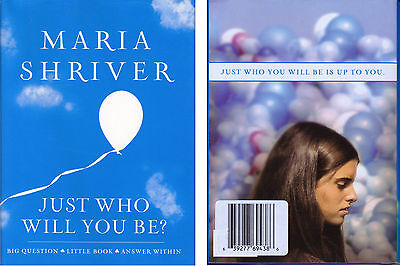 Just Who Will You Be    By Maria Shriver  2008   Hardcover   1St Edition