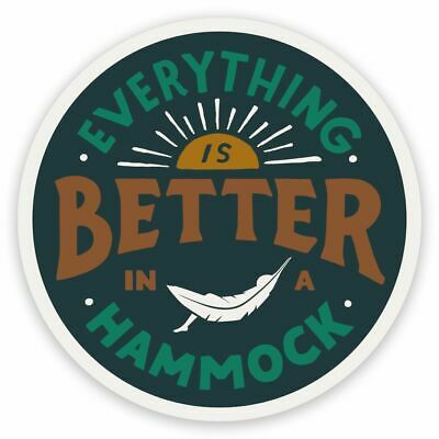 Everything Is Better In A Hammock Sticker & Decal - Hiking Camping - Trek (Best Hiking Stickers)