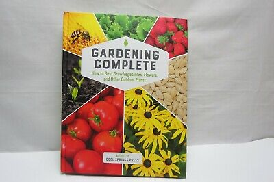 Gardening Complete How to Best Grow Vegetables Flowers and Other Outdoor