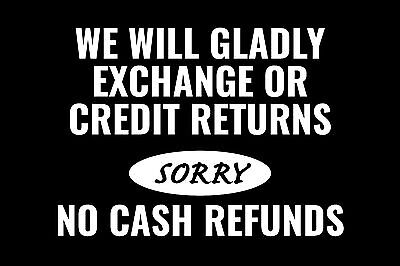 We Will Gladly Exchange Or Credit Returns 12x8 Store Retail Counter Sign