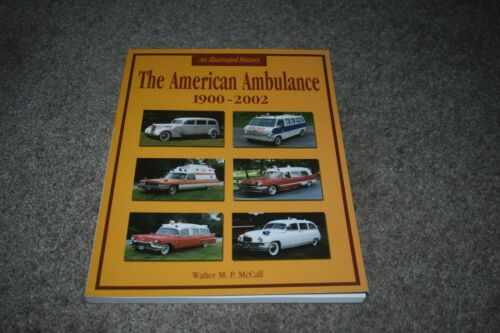 The American Ambulance 1900-2002: An Illustrated History by Walter McCall 2002
