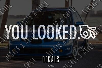 You Looked Decal Sticker - illest Lowered Funny JDM KDM Window Race Drift