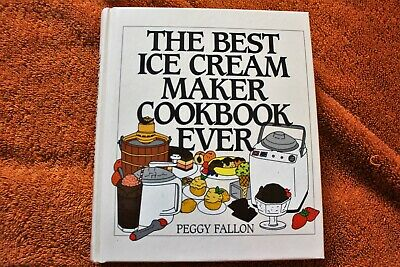 THE BEST ICE CREAM MAKER COOKBOOK EVER Peggy Fallon  (Best Ice Cream Cookbook)