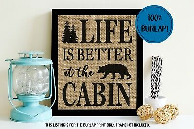 Cabin Life - Life Is Better At The Cabin 100% BURLAP Cabin Decor Wall Sign UNFRAMED Print Art