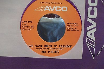 45? BILL PHILIPS WE GAVE BIRTH TO PASSION / IVE LOVED YOU ALL OVER THE WORLD