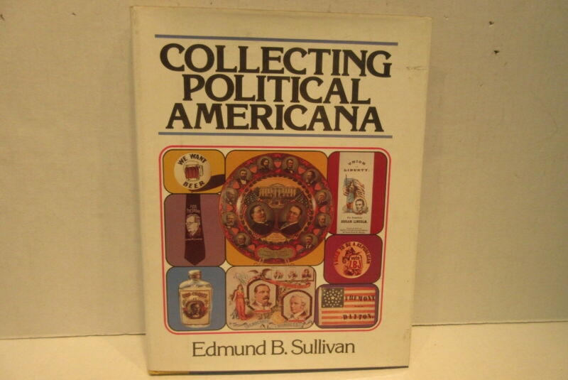 Collecting Political Americana by Edmund B. Sullivan Hardcover Book