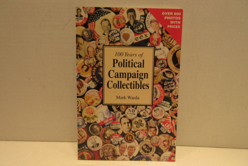 100 years of Political Campaign Collectibles by Mark Warda 1996 First Edition