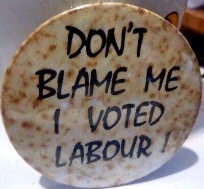 """DON'T BLAME ME I VOTED LABOUR, Vintage Metal  Badge 2 ½   """""""
