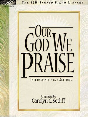 Our God We Praise - Piano Hymn Settings by Carolyn C. Setliff - FJH Music