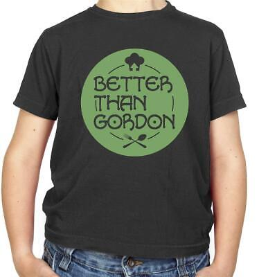 Better Than Gordon Kids T-Shirt - Kitchen - Chef - Ramsay - Cooking - (Gordon Ramsay Best Chef)
