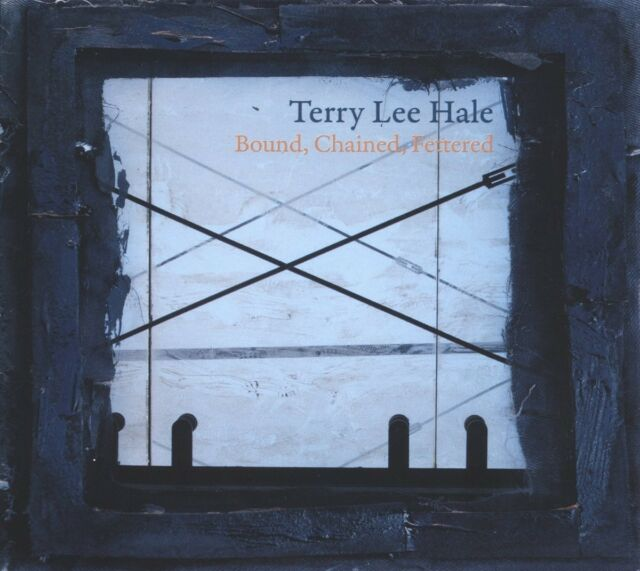 TERRY LEE HALE - BOUND,CHAINED,FETTERED  CD NEU