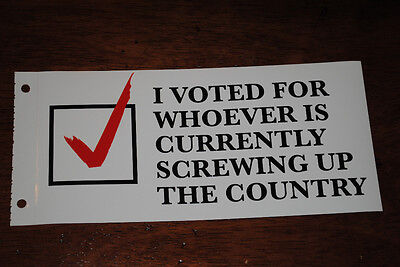 Funny Bumper Sticker I Voted For Whoever is Currently Screwing Up Country gag