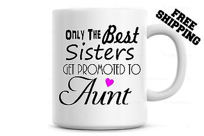 Only the Best Sisters Get promoted to Aunt Coffee Mug, Pregnancy Reveal, Baby (Only The Best Sisters Get Promoted To Aunt)