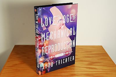 Love in the Age of Mechanical Reproduction - Judd Trichter 2015 Hardcover 1st