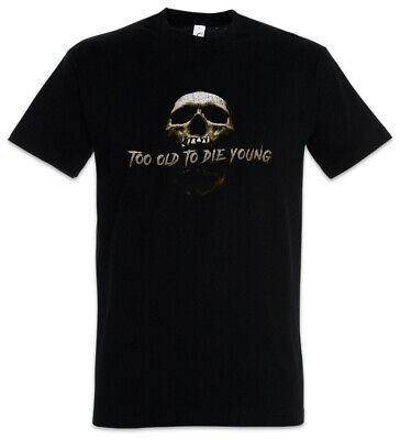 Too Old To Die Young T-Shirt Biker MC Rocker Gangster Outlaw Outlaws Skull Dead