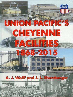 Union Pacific Cheyenne Facilities 1868-2015 Book ,New.WolfandEhernberger