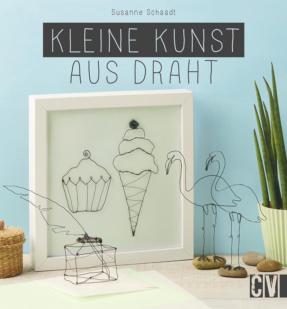 Kleine Kunst aus Draht von Susanne Schaadt (2015, Gebundene Ausgabe ...