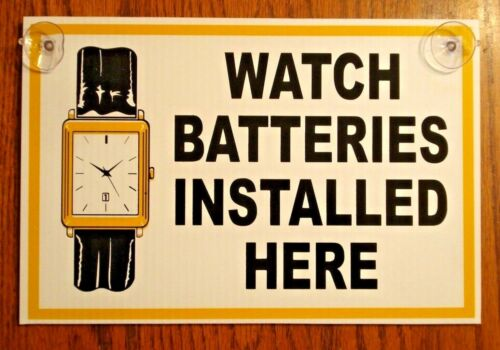 WATCH BATTERIES INSTALLED HERE Coroplast SIGN 8X12 with Suction Cups Window
