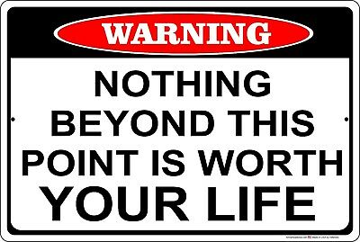 Warning  Nothing Beyond This Point Is Worth Your Life  Aluminum Metal Sign