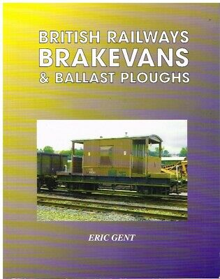 BR BRAKE VANS and BALLAST PLOUGHS (1948-99) FOR THE HISTORIAN and MODELLER BOOK