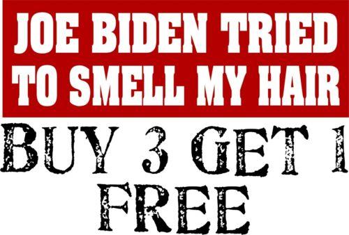 "Funny JOE BIDEN TRIED TO SMELL MY HAIR Anti Liberal BUMPER STICKER 8.7"" x 3"""