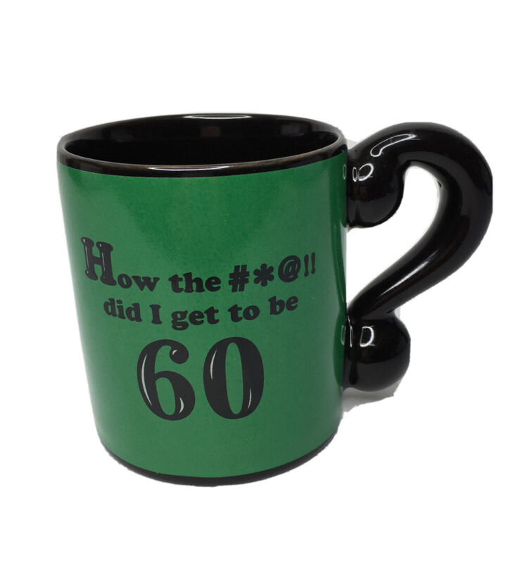 How the #*@!! did I get to be 60 Birthday Coffee Mug Cup Green Black