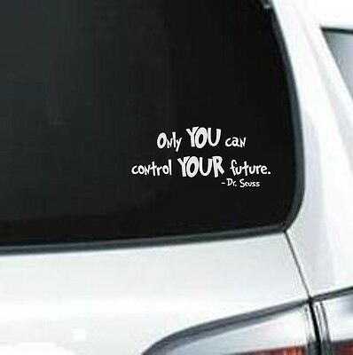 B108 Dr.Seuss Only You Can Control Your Future Qoute vinyl decal car truck  ()