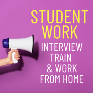 Student Work Opportunities – Interview, Train & Work from Home