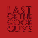 LAST OF THE GOOD GUYS