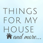 Things for My House and More