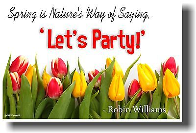 Humor Poster -spring's Nature's Way Of Saying 'let's Party' - Robin Williams