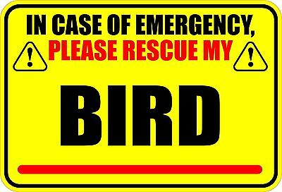 "IN CASE OF EMERGENCY PLEASE RESCUE MY BIRD OR BIRDS 4"" X 6"" STICKER"