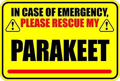 """IN CASE OF EMERGENCY PLEASE RESCUE MY PARAKEET SAVE BIRD 4"""" X 6"""" STICKER"""