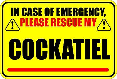"IN CASE OF EMERGENCY PLEASE RESCUE MY COCKATIEL SAVE BIRD 4"" X 6"" STICKER"