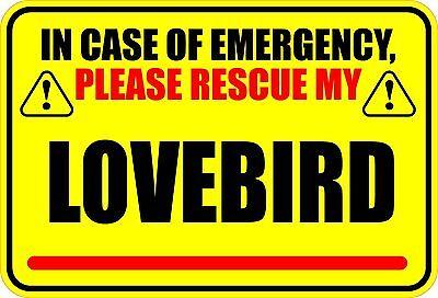 """IN CASE OF EMERGENCY PLEASE RESCUE MY LOVEBIRD SAVE BIRD 4"""" X 6"""" STICKER"""
