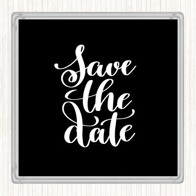 Save The Date Coasters (Black White Save The Date Quote Drinks Mat)