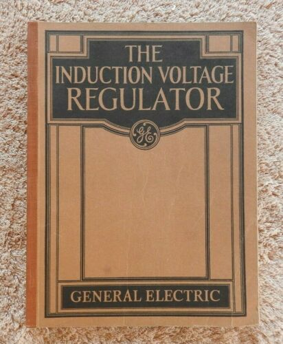 "1929 GENERAL ELECTRIC ""THE INDUCTION VOLTAGE REGULATOR"" ENGINEERING MANUAL 112pg"