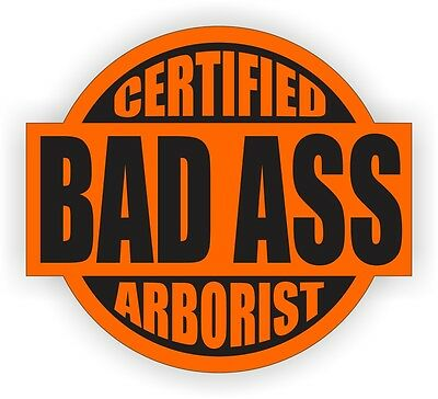 Bad Ass Arborist Hard Hat Sticker Safety Helmet Harness Decal Tree Chainsaw Saw
