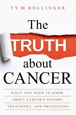 The Truth About Cancer  What You Need To Know About Cancers By Bollinger   New
