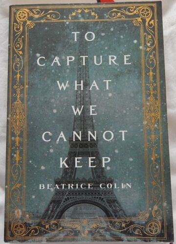 PB Beatrice Colin ~ To Capture What We Cannot Keep 9781250138774