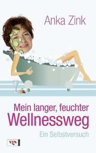 Mein langer feuchter Wellnessweg von Anka Zink (2009, Taschenbuch)