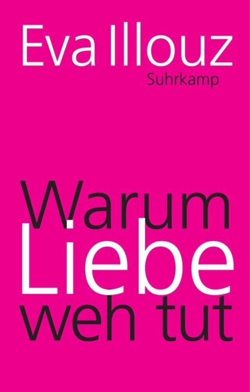 Warum Liebe weh tut Illouz, Eva suhrkamp taschenbücher Allgemeine Reihe Suhrkam