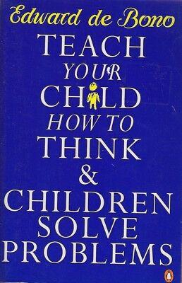 How To Teach Problem Solving (Edward de Bono TEACH YOUR CHILD HOW TO THINK & CHILDREN SOLVE PROBLEMS SC)