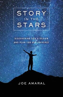 Story In The Stars: Discovering God's Design And Plan For Our Universe Discovering Gods Design