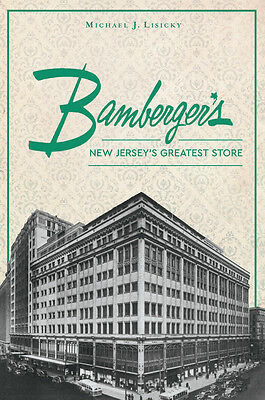 Bamberger's: New Jersey's Greatest Store [Landmarks] [NJ] [The History Press] (Adult Stores Nj)