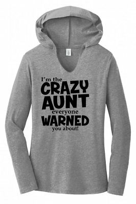 Im The Crazy Aunt Everyone Warned You About Ladies Hoodie T-Shirt Funny Gift - Crazy Aunt Shirt