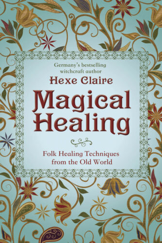 MAGICAL HEALING Folk Healing Techniques from the Old World Book magick witch