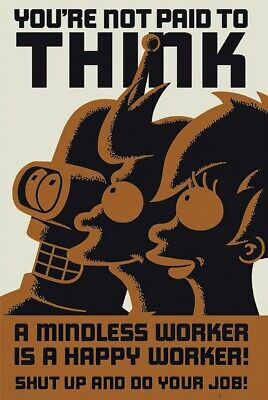 Futurama - TV Show Poster / Print (You'Re Not Paid To Think / Mindless Worker)