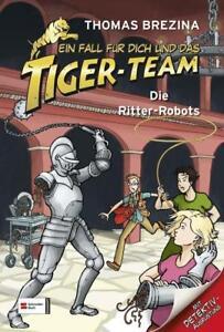 Ein Fall für dich und das Tiger-Team 04. Die Ritter-Robots von Thomas Brezina (2
